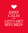 KEEP CALM AND LET'S GET HITCHED! - Personalised Poster A4 size
