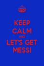KEEP CALM AND LET'S GET MESSI - Personalised Poster A4 size