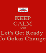 KEEP CALM AND Let's Get Ready  To Gokai Change! - Personalised Poster A4 size