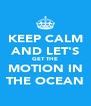 KEEP CALM AND LET'S GET THE MOTION IN THE OCEAN - Personalised Poster A4 size