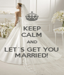 KEEP CALM AND LET´S GET YOU MARRIED! - Personalised Poster A4 size