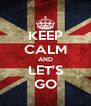 KEEP CALM AND LET'S GO - Personalised Poster A4 size