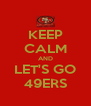 KEEP CALM AND LET'S GO 49ERS - Personalised Poster A4 size