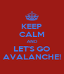 KEEP CALM AND LET'S GO AVALANCHE! - Personalised Poster A4 size