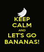 KEEP CALM AND LET'S GO BANANAS! - Personalised Poster A4 size