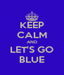 KEEP CALM AND LET'S GO BLUE - Personalised Poster A4 size