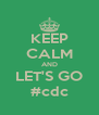 KEEP CALM AND LET'S GO #cdc - Personalised Poster A4 size