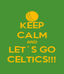 KEEP CALM AND LET´S GO CELTICS!!! - Personalised Poster A4 size