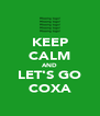 KEEP CALM AND LET'S GO COXA - Personalised Poster A4 size