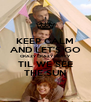 KEEP CALM AND LET'S GO CRAZY CRAZY CRAZY TIL WE SEE THE SUN - Personalised Poster A4 size