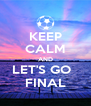 KEEP CALM AND LET'S GO   FINAL - Personalised Poster A4 size
