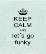 KEEP CALM AND let´s go funky - Personalised Poster A4 size