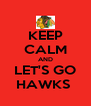 KEEP CALM AND LET'S GO HAWKS  - Personalised Poster A4 size