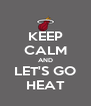 KEEP CALM AND LET'S GO HEAT - Personalised Poster A4 size