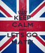 KEEP CALM AND LET'S GO MATE! - Personalised Poster A4 size