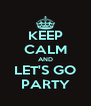 KEEP CALM AND LET'S GO PARTY - Personalised Poster A4 size