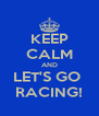 KEEP CALM AND LET'S GO  RACING! - Personalised Poster A4 size