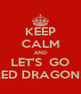KEEP CALM AND LET'S  GO RED DRAGONS - Personalised Poster A4 size