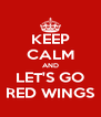 KEEP CALM AND LET'S GO RED WINGS - Personalised Poster A4 size