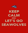 KEEP CALM AND LET'S GO SEAWOLVES - Personalised Poster A4 size