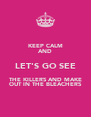 KEEP CALM AND LET'S GO SEE THE KILLERS AND MAKE OUT IN THE BLEACHERS - Personalised Poster A4 size