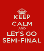 KEEP CALM AND LET'S GO SEMI-FINAL - Personalised Poster A4 size