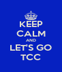 KEEP CALM AND LET'S GO TCC - Personalised Poster A4 size