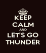 KEEP CALM AND LET'S GO THUNDER - Personalised Poster A4 size