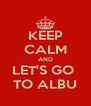 KEEP CALM AND LET'S GO  TO ALBU - Personalised Poster A4 size