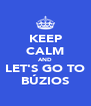 KEEP CALM AND  LET'S GO TO  BÚZIOS - Personalised Poster A4 size