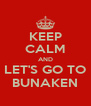 KEEP CALM AND LET'S GO TO BUNAKEN - Personalised Poster A4 size