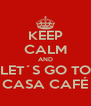 KEEP CALM AND LET´S GO TO CASA CAFÉ - Personalised Poster A4 size