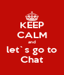 KEEP CALM and let`s go to Chat - Personalised Poster A4 size
