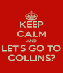 KEEP CALM AND LET'S GO TO COLLINS? - Personalised Poster A4 size