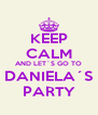 KEEP CALM AND LET´S GO TO DANIELA´S PARTY - Personalised Poster A4 size