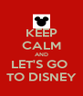 KEEP CALM AND LET'S GO  TO DISNEY - Personalised Poster A4 size