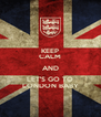 KEEP CALM AND LET'S GO TO LONDON BABY - Personalised Poster A4 size