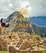 KEEP CALM AND Let's go to Machu picchu - Personalised Poster A4 size