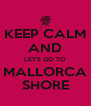 KEEP CALM AND LET'S GO TO MALLORCA SHORE - Personalised Poster A4 size