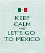KEEP CALM AND LET´S GO  TO MEXICO - Personalised Poster A4 size