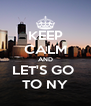 KEEP CALM AND LET'S GO  TO NY - Personalised Poster A4 size