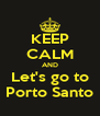 KEEP CALM AND Let's go to Porto Santo - Personalised Poster A4 size