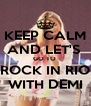 KEEP CALM AND LET'S  GO TO  ROCK IN RIO WITH DEMI - Personalised Poster A4 size