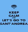 KEEP CALM AND LET'S GO TO SANT'ANDREA - Personalised Poster A4 size