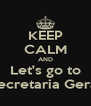 KEEP CALM AND Let's go to Secretaria Geral - Personalised Poster A4 size