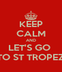 KEEP CALM AND LET'S GO  TO ST TROPEZ - Personalised Poster A4 size