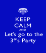 KEEP CALM AND  Let's go to the 3º's Party - Personalised Poster A4 size