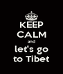 KEEP CALM and let's go to Tibet - Personalised Poster A4 size