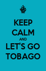 KEEP CALM AND LET'S GO TOBAGO - Personalised Poster A4 size