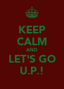 KEEP CALM AND LET'S GO U.P.! - Personalised Poster A4 size